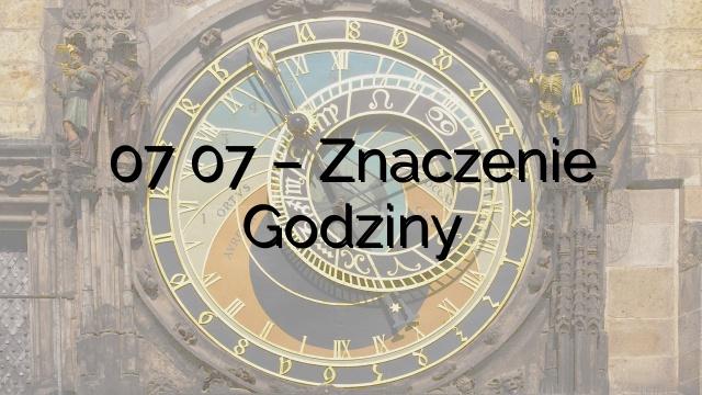 07 07 – Znaczenie Godziny