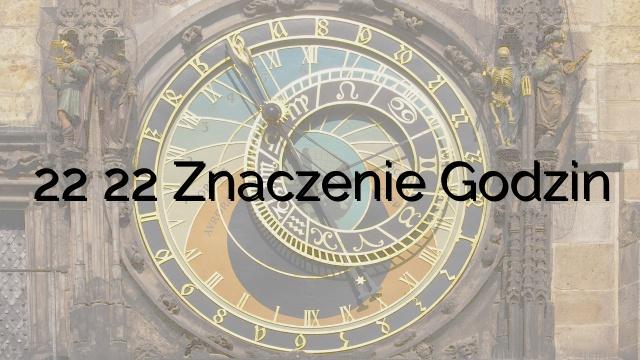22 22 Znaczenie Godzin
