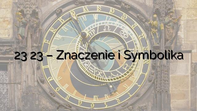 23 23 – Znaczenie i Symbolika